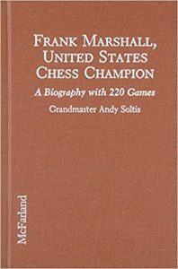 Frank Marshall: United States Chess Champion, by Andrew Soltis